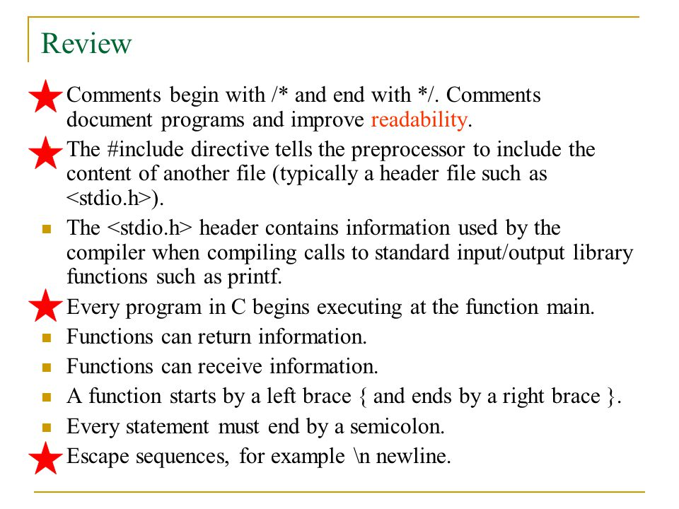 Review Comments begin with /* and end with */. Comments document programs and improve readability.