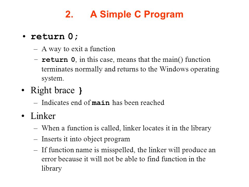 2. A Simple C Program return 0; Right brace } Linker