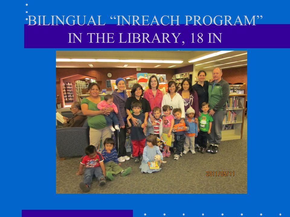 BILINGUAL INREACH PROGRAM IN THE LIBRARY, 18 IN ATTENDANCE.
