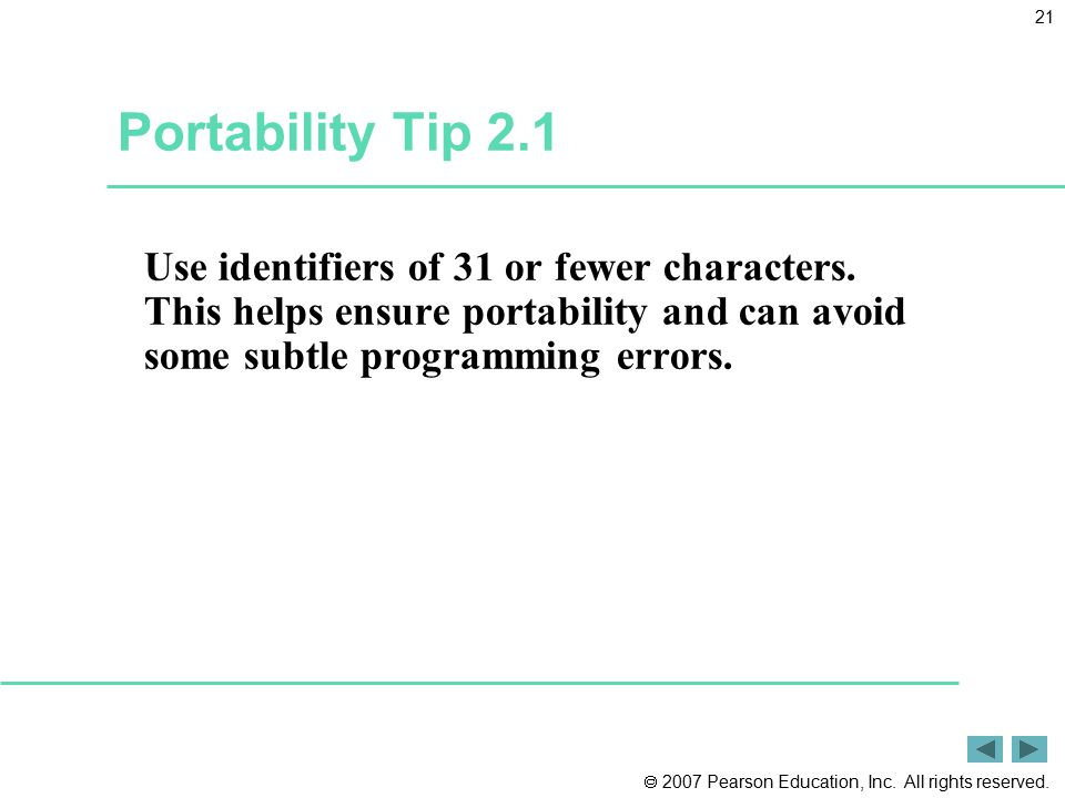 Portability Tip 2.1 Use identifiers of 31 or fewer characters.