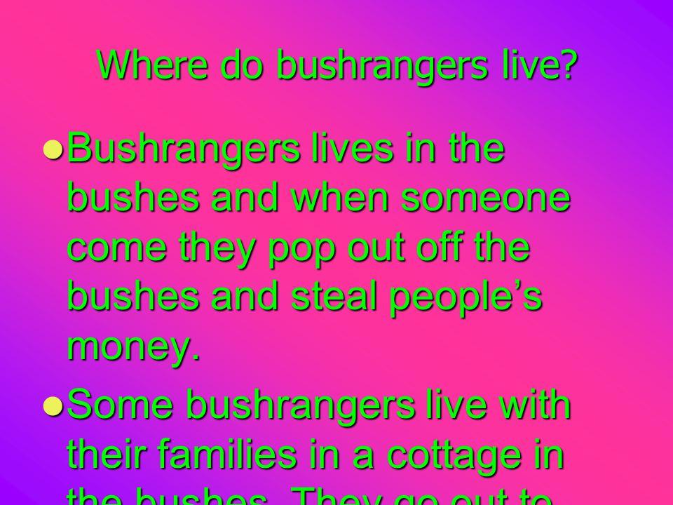 Where do bushrangers live