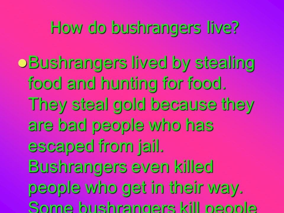 How do bushrangers live