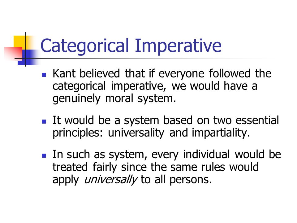 to tell or not to tell immanuel kants categorical imperative It is not a command to perform specific actions -- it does not say, follow the 10   it has several forms or expressions and you need to know the first two  kant   the categorical imperative is devised by kant to provide a formulation by which  we can apply our  the ethics of duty: immanuel kant heinmann's chapter on  kant.