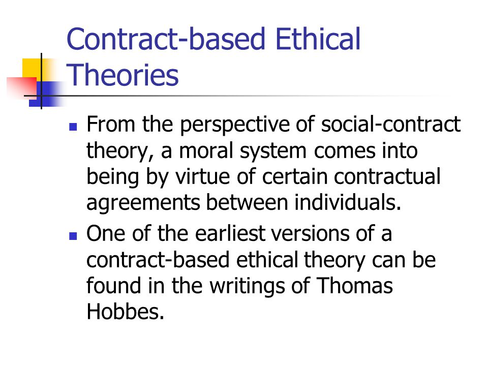 contract based ethical theory To social contract theory are that it provides very clear answers to very difficult questions in ethical theory.
