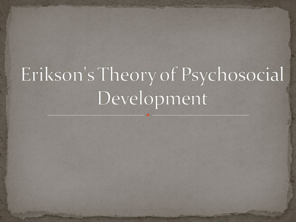 eriksons psychosocial theory of development essay