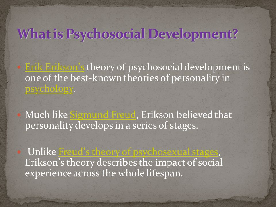 eriksons psychosocial development theory essay Erik erikson's theory of psychosocial development describes 8 stages that play a role in the development of personality and psychological skills.