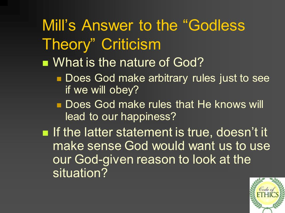 mill s ethical theory Everyone is aware that ethics in the biomedical profes-  substantially the same  general ethical theories and  for mill and other utilitarians, moral theory is.