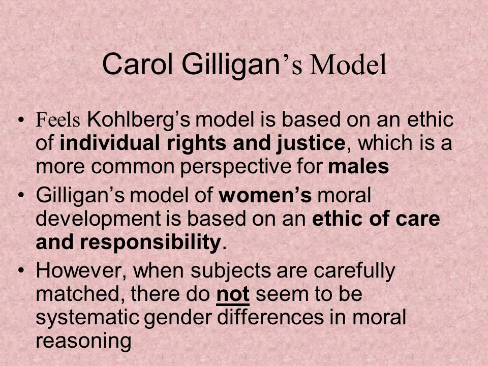 carol gilligan criticism of kohlberg Gilligan is known for her work with lawrence kohlberg on his stages of moral development as well as her criticism for gilligan, kohlberg's carol gilligan's.