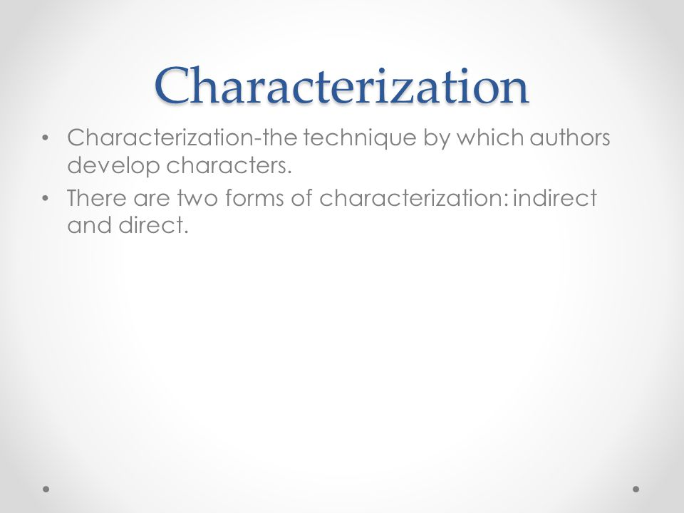 Characterization Characterization-the technique by which authors develop characters.