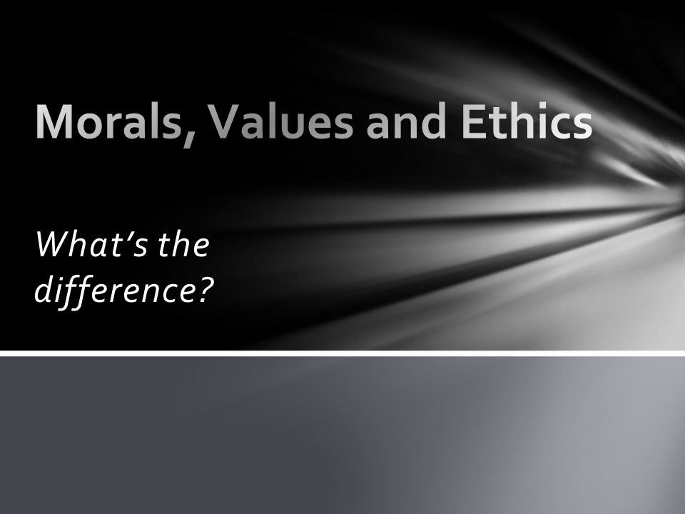 presentation on ethics and moral values This presentation will outline a framework for ethical behavior and effective moral   moral leadership is ethical decision making with the right moral values.