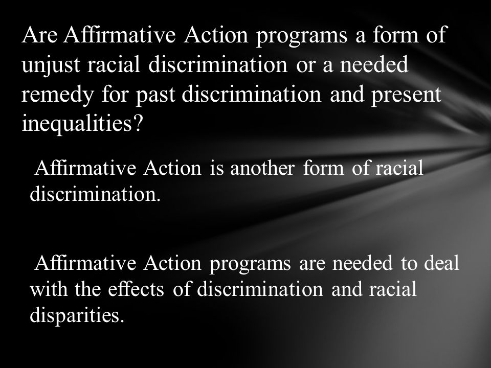 affirmative action ethical or purely discrimination Over recent times in most western countries, support for affirmative action has    action programmes in the global efforts to eradicate systemic discrimination.