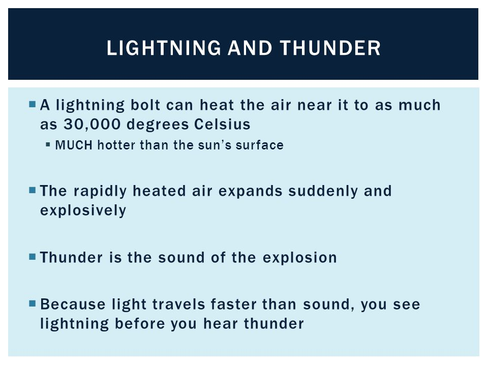 Lightning and thunder A lightning bolt can heat the air near it to as much as 30,000 degrees Celsius.