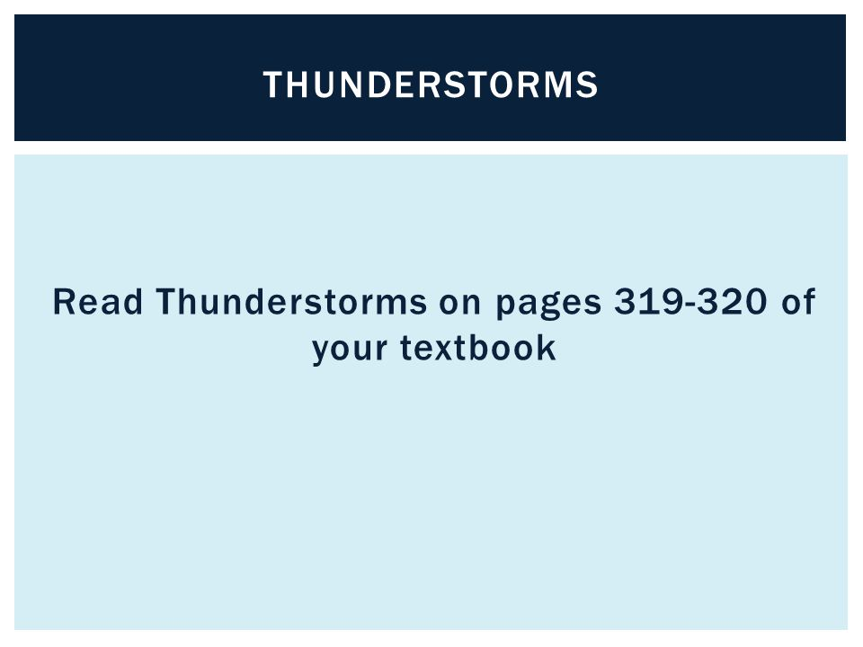 Read Thunderstorms on pages of your textbook
