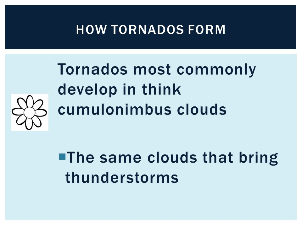 Tornados most commonly develop in think cumulonimbus clouds