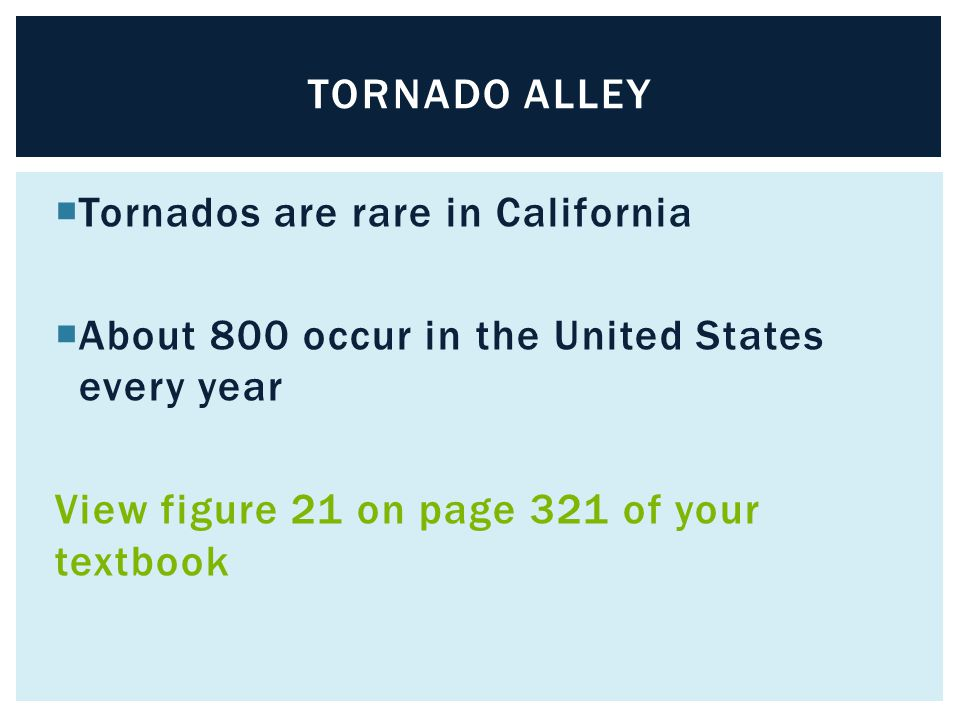 Tornado alley Tornados are rare in California. About 800 occur in the United States every year.