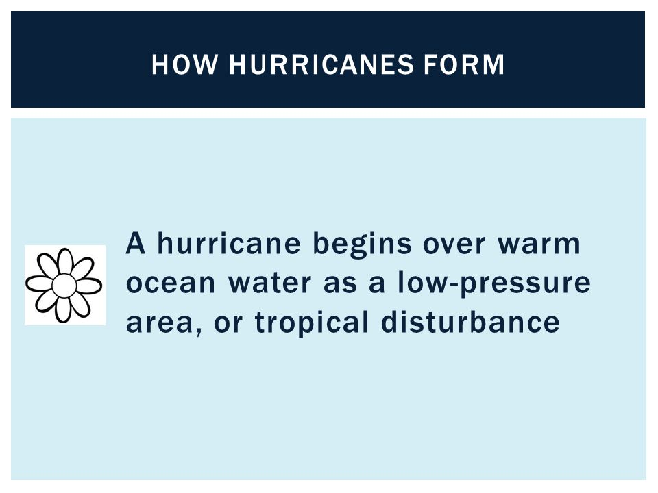 How hurricanes form A hurricane begins over warm ocean water as a low-pressure area, or tropical disturbance.