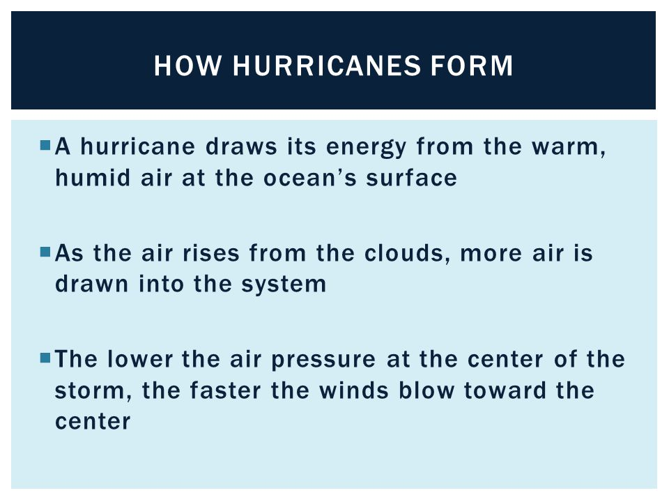 How hurricanes form A hurricane draws its energy from the warm, humid air at the ocean's surface.