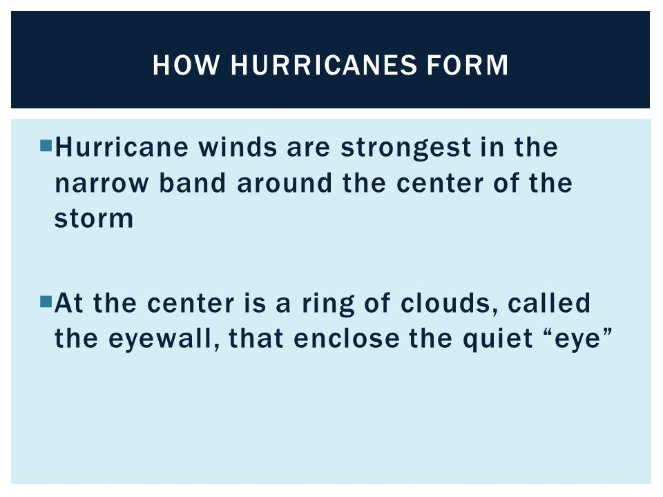 How hurricanes form Hurricane winds are strongest in the narrow band around the center of the storm.