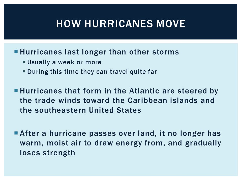 How hurricanes move Hurricanes last longer than other storms