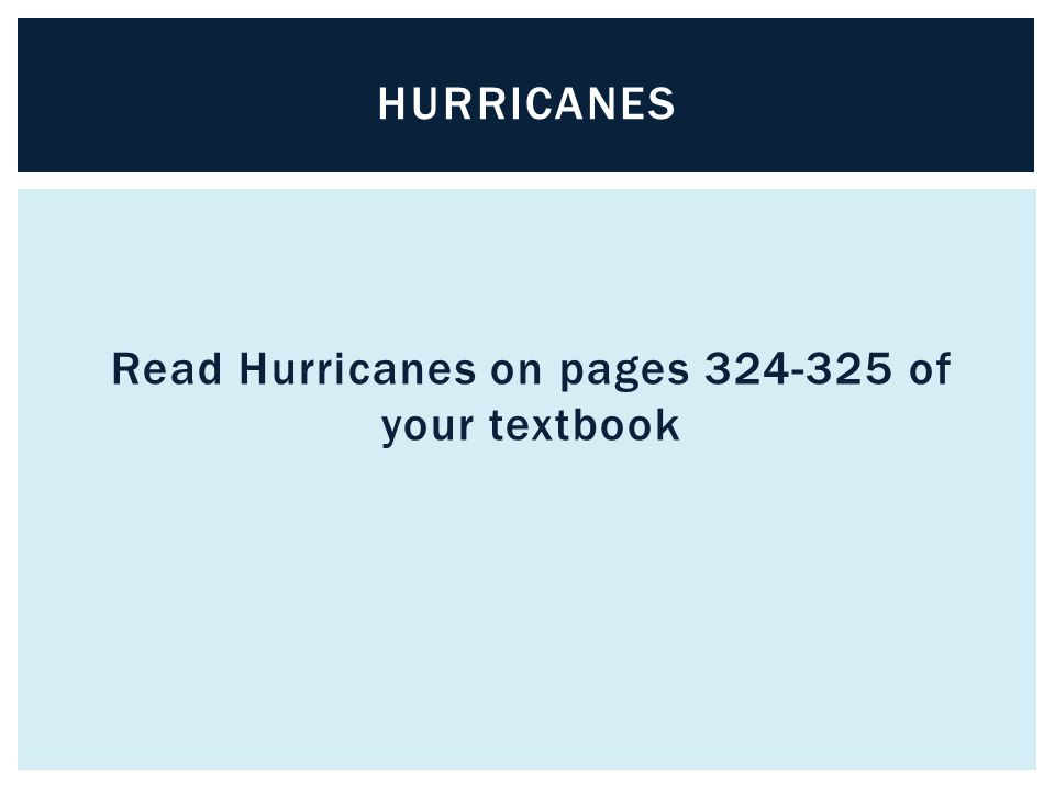 Read Hurricanes on pages of your textbook