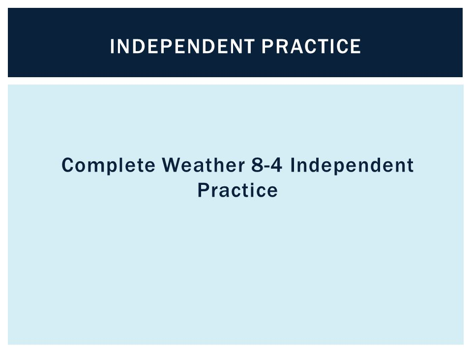 Complete Weather 8-4 Independent Practice