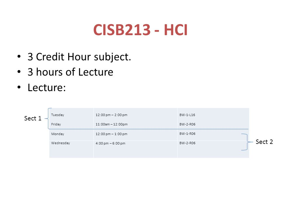CISB213 - HCI 3 Credit Hour subject. 3 hours of Lecture Lecture: