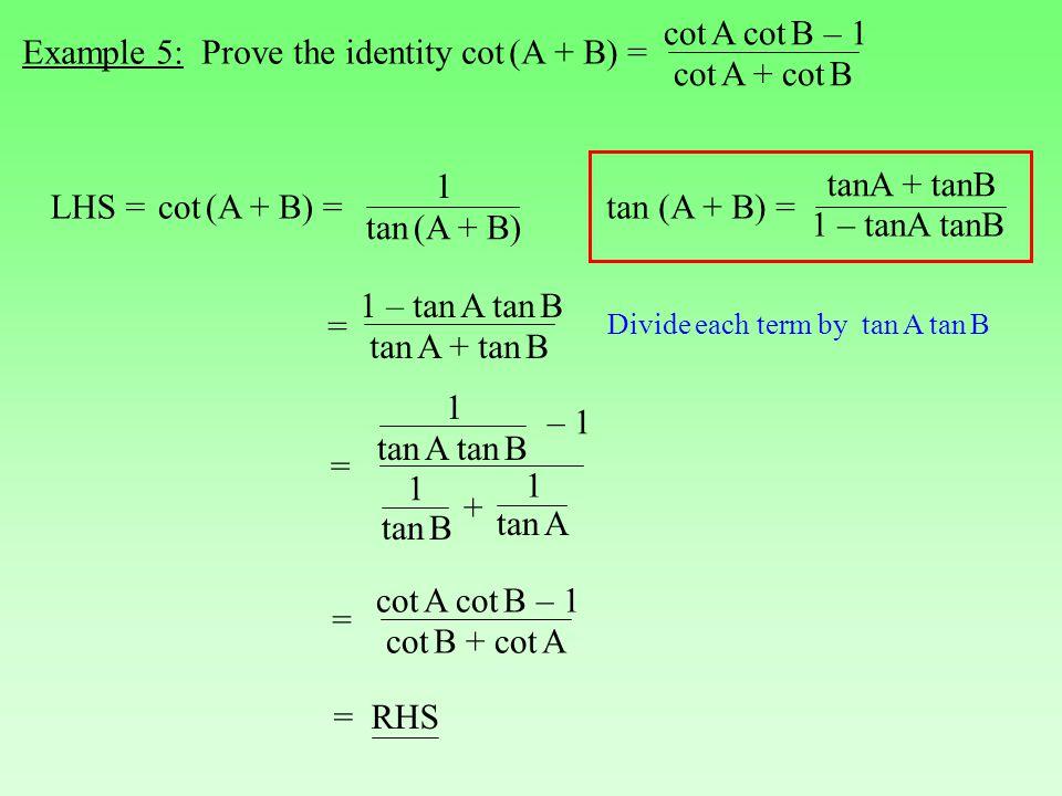 Example 5: Prove the identity cot (A + B) = cot A + cot B