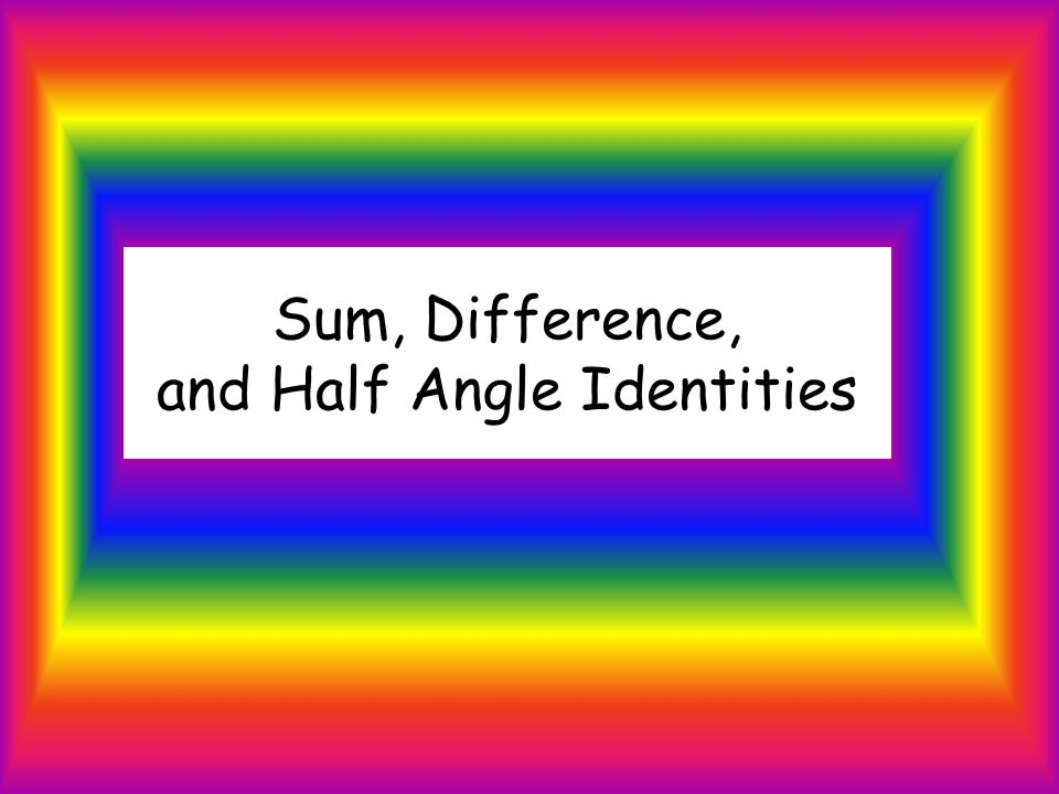 Sum, Difference, and Half Angle Identities