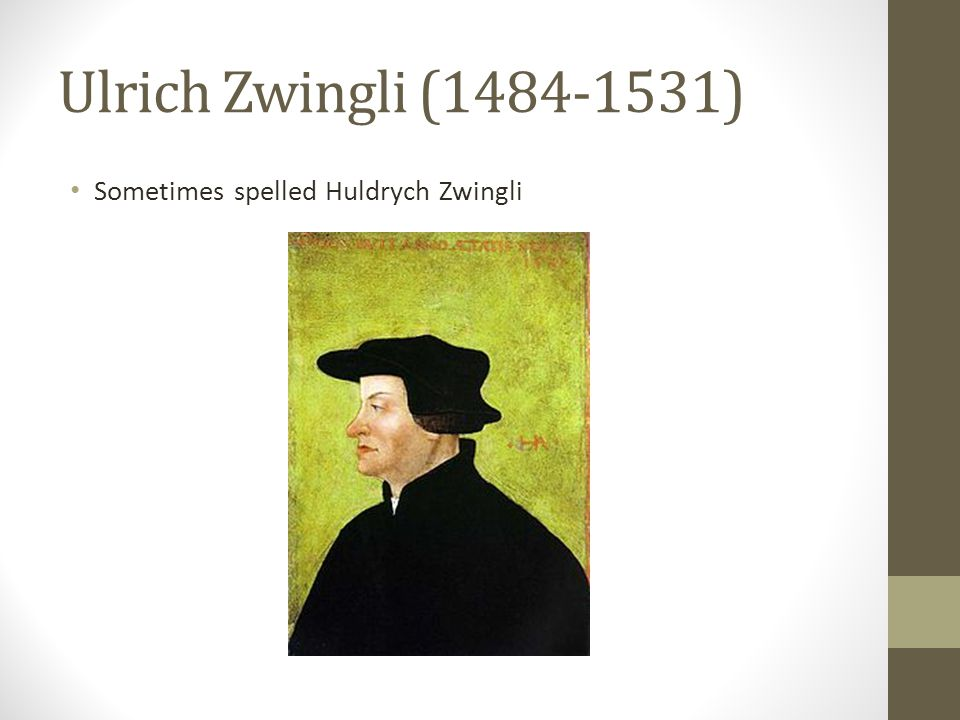 ulrich zwingli English: huldrych (or ulrich) zwingli or ulricus zuinglius (january 1, 1484 – october 11, 1531) was the leader of the protestant reformation in switzerland, and founder of the swiss reformed churches independently of martin luther, who was doctor biblicus, zwingli arrived at similar conclusions by studying the scriptures from the point of view of a humanist scholar.