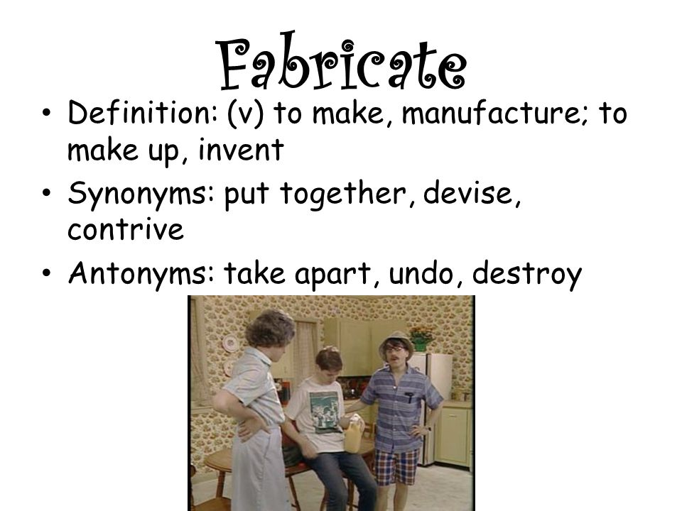 Lovely Fabricate Definition: (v) To Make, Manufacture; To Make Up, Invent