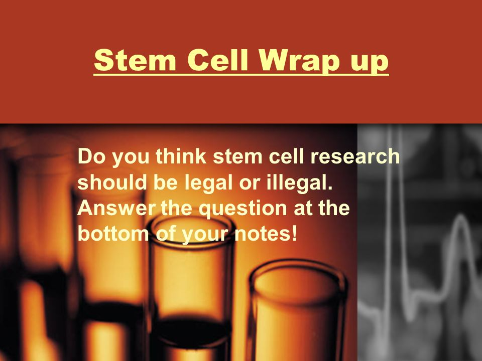 should stem cell research be legal This act may be cited as the stem cell research and human cloning  adult  stem cells, including somatic cell nuclear transplantation, shall be allowed to.