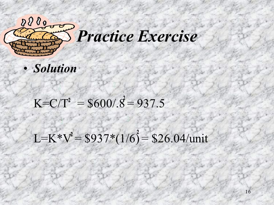 Practice Exercise Solution K=C/T = $600/.8 = 937.5