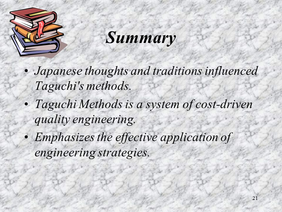 Summary Japanese thoughts and traditions influenced Taguchi s methods.