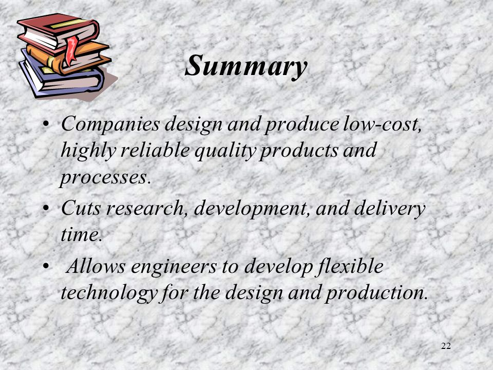 Summary Companies design and produce low-cost, highly reliable quality products and processes. Cuts research, development, and delivery time.