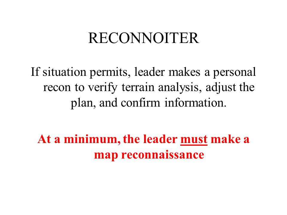 At a minimum, the leader must make a map reconnaissance