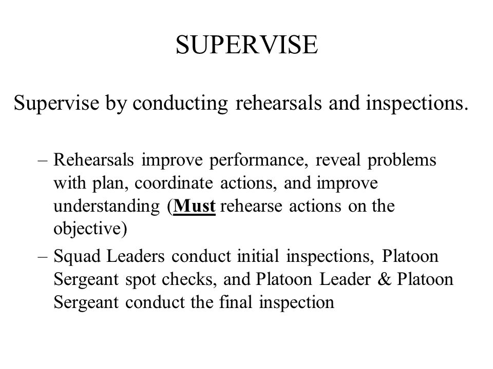 SUPERVISE Supervise by conducting rehearsals and inspections.