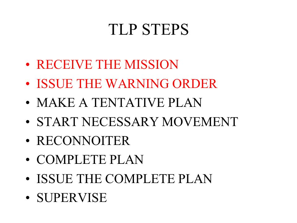 TLP STEPS RECEIVE THE MISSION ISSUE THE WARNING ORDER