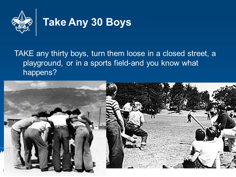Take Any 30 Boys TAKE any thirty boys, turn them loose in a closed street, a playground, or in a sports field-and you know what happens