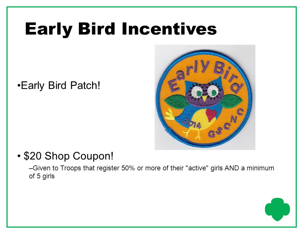 Early Bird Incentives Early Bird Patch! $20 Shop Coupon!
