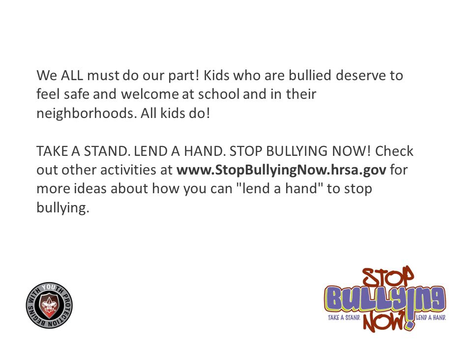 We ALL must do our part! Kids who are bullied deserve to feel safe and welcome at school and in their neighborhoods. All kids do!