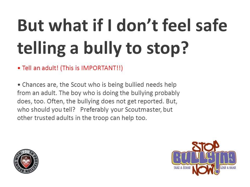 But what if I don't feel safe telling a bully to stop