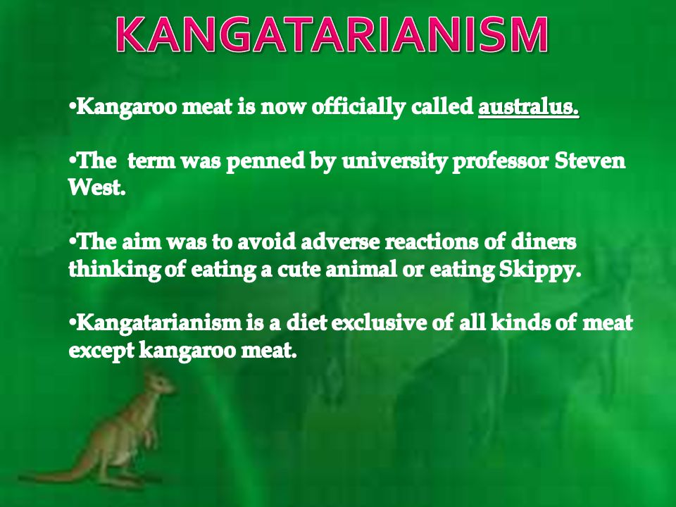 KANGATARIANISM Kangaroo meat is now officially called australus.