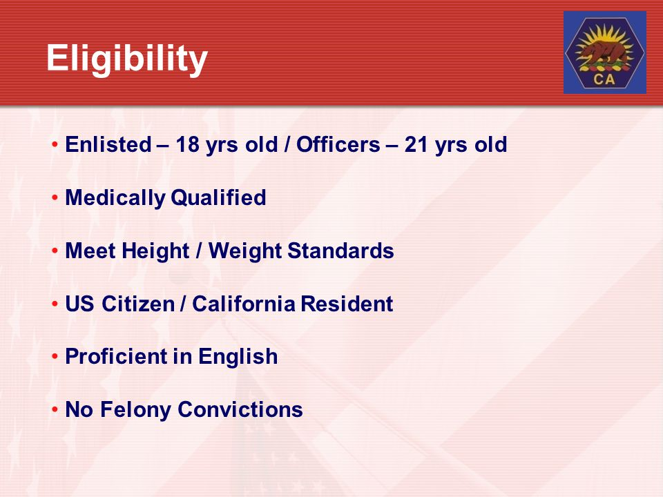 Eligibility Enlisted – 18 yrs old / Officers – 21 yrs old