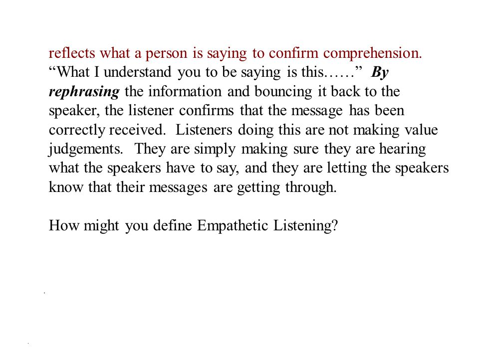 reflects what a person is saying to confirm comprehension.