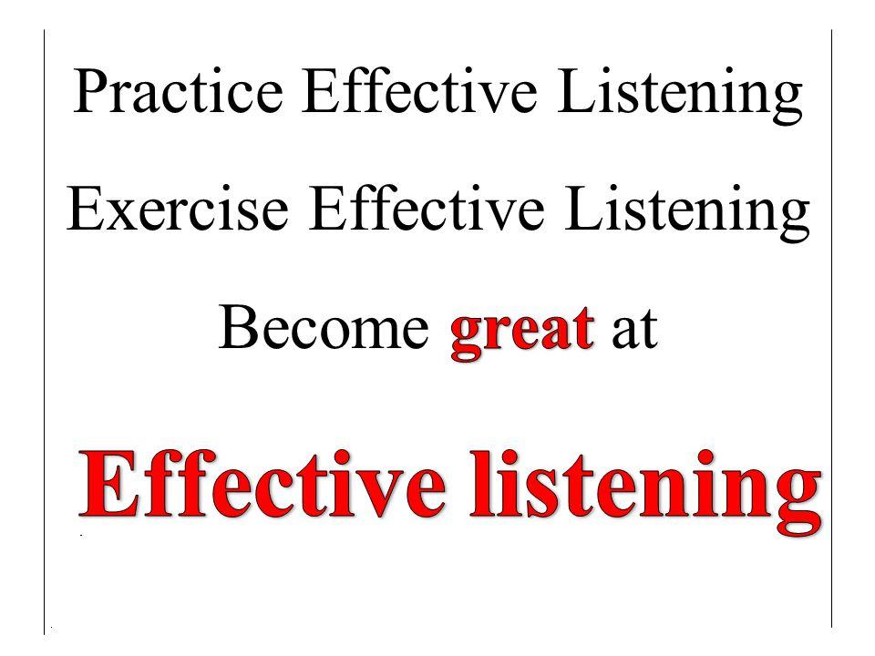 Effective listening Practice Effective Listening