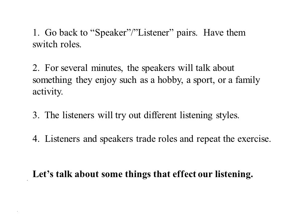 1. Go back to Speaker / Listener pairs. Have them switch roles.