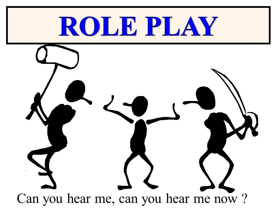 ROLE PLAY Can you hear me, can you hear me now
