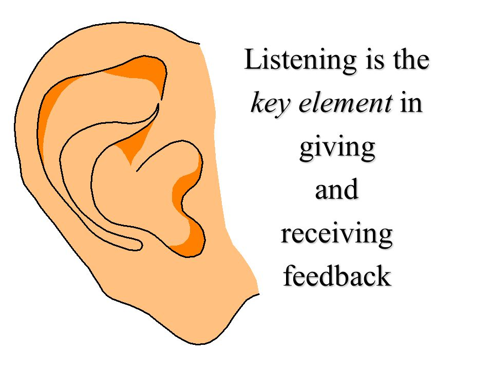 Listening is the key element in giving and receiving feedback