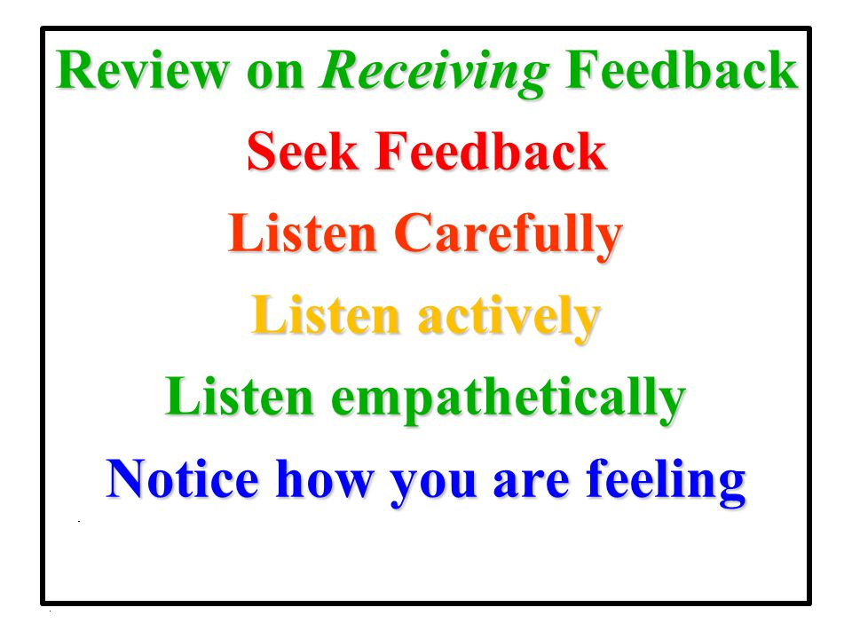 Review on Receiving Feedback Seek Feedback Listen Carefully