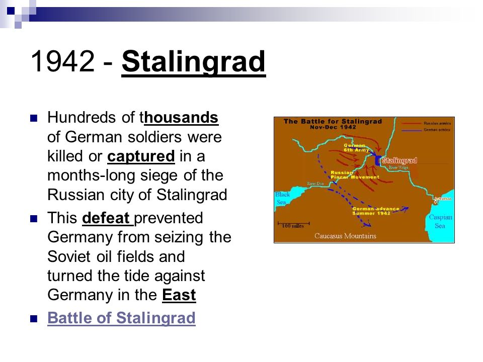 Stalingrad Hundreds of thousands of German soldiers were killed or captured in a months-long siege of the Russian city of Stalingrad.